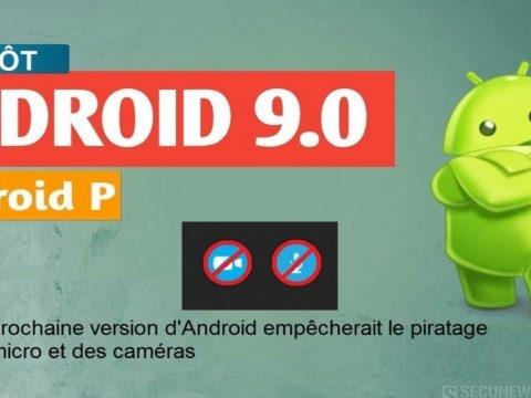 La prochaine version d'Android empêcherait le piratage du micro et des caméras